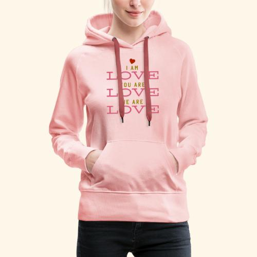 I am Love you are Love we are Love - Frauen Premium Hoodie