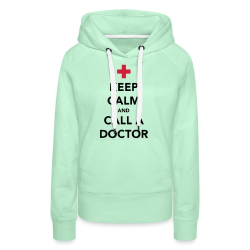 Keep Calm and Call a Doctor - Women's Premium Hoodie