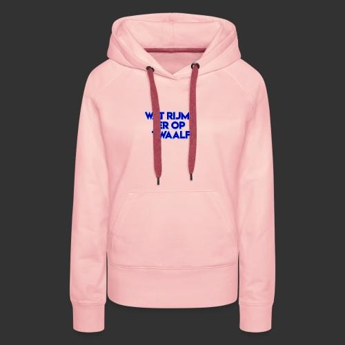 wat rijmt er op twaalf - Vrouwen Premium hoodie