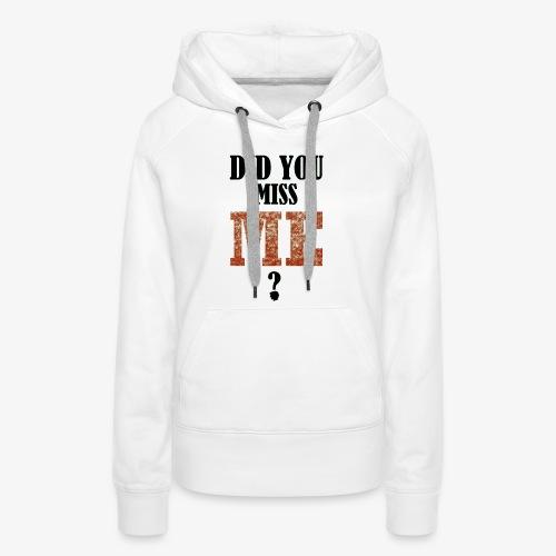 did you miss me black - Vrouwen Premium hoodie