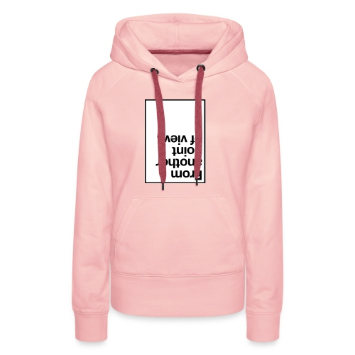 from another point of view. - Women's Premium Hoodie