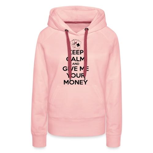 Keep calm and give me your money - Sweat-shirt à capuche Premium pour femmes
