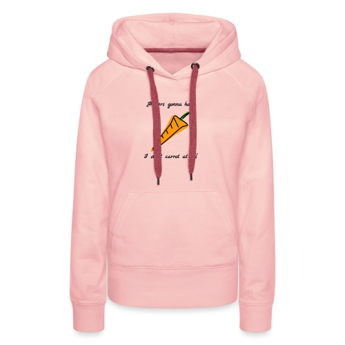 I don't carrot at all - Women's Premium Hoodie