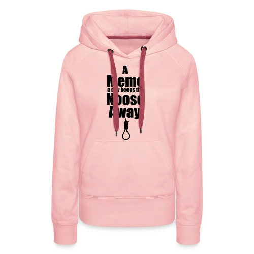 A Meme a day keeps the Noose Away cup - Women's Premium Hoodie