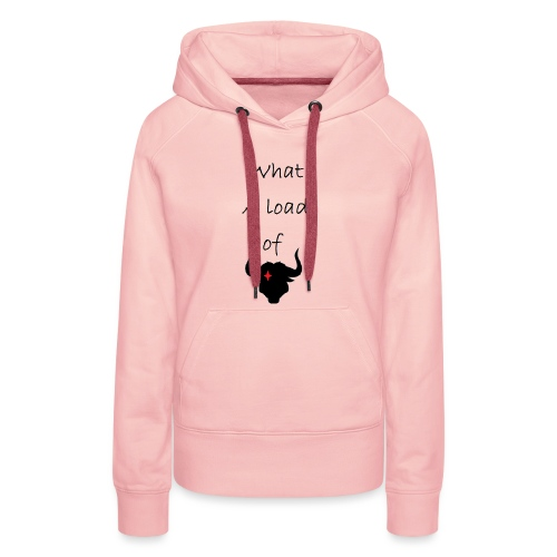 What a load of Bull - Women's Premium Hoodie