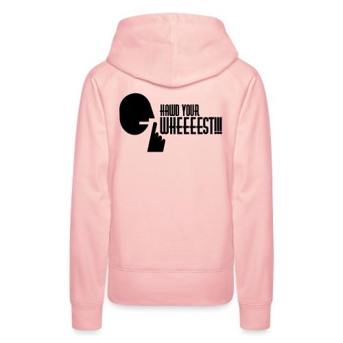 Hawd Your Wheeeest - Women's Premium Hoodie