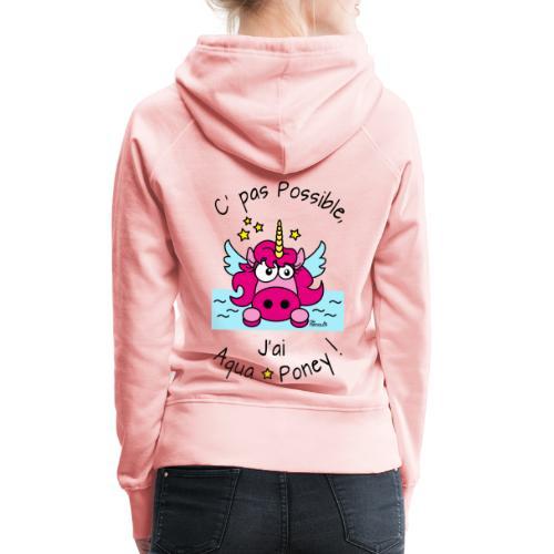 Licorne Rose C' pas possible, J'ai Aquaponey - Sweat-shirt à capuche Premium pour femmes