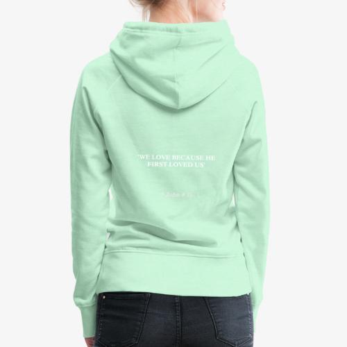 1 John 4:19 white lettered - Vrouwen Premium hoodie