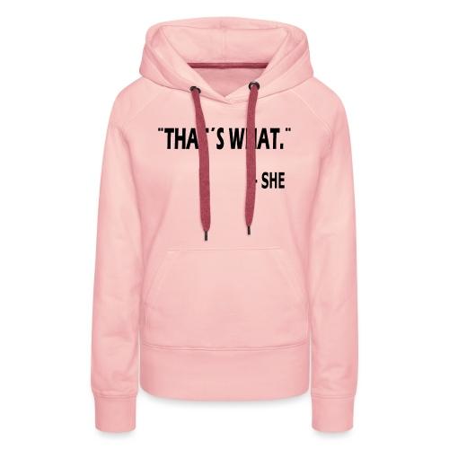 thatswhat - Vrouwen Premium hoodie