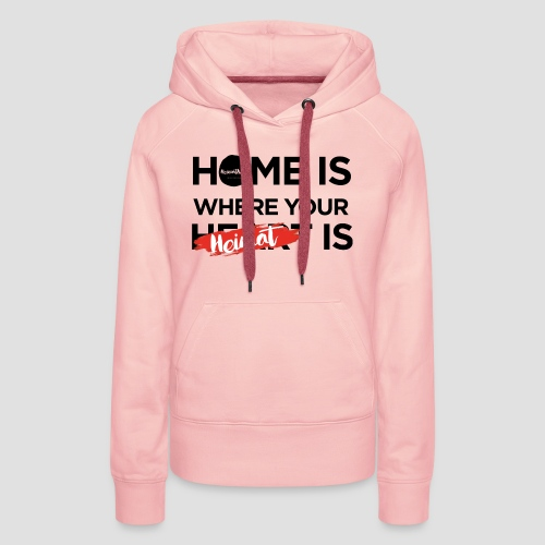 Home is where your Heimat is - Frauen Premium Hoodie