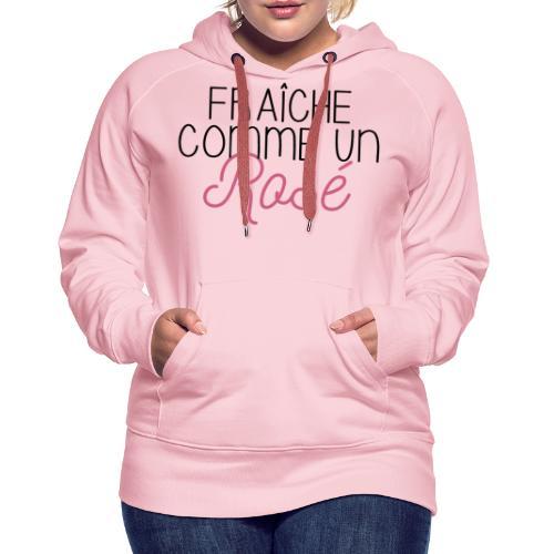 FRAICHE COMME UN ROSÉ - Sweat-shirt à capuche Premium pour femmes