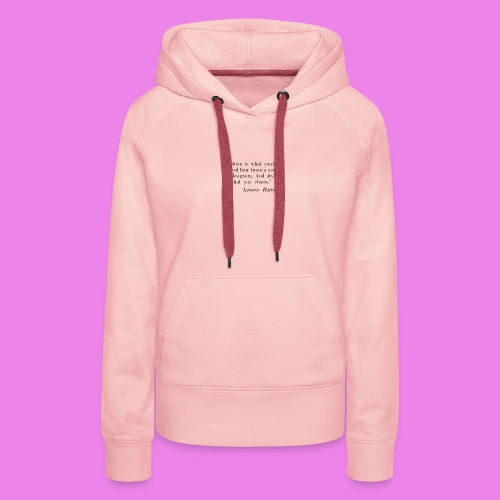 Fashion is what youre offered four times a year by - Women's Premium Hoodie