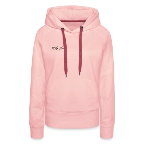 ILike Shirts Basic - Frauen Premium Hoodie