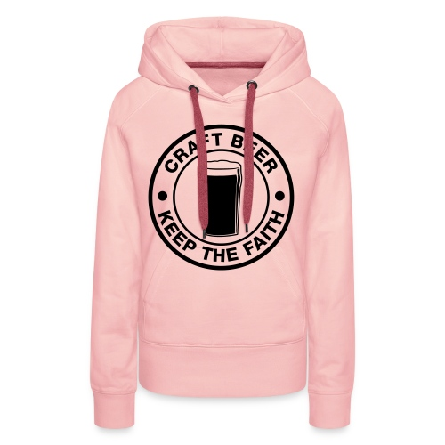 Craft beer, keep the faith! - Women's Premium Hoodie