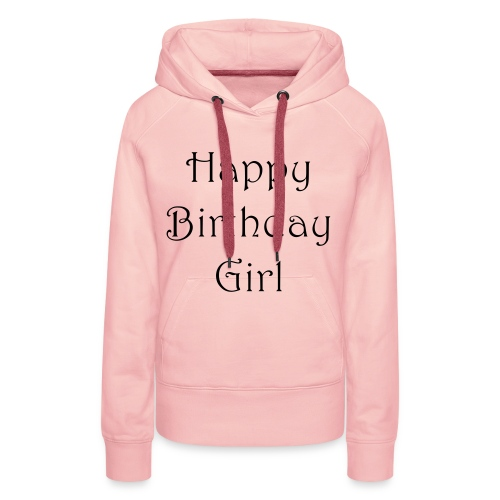 happy birthday girl - Frauen Premium Hoodie