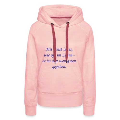 Mit Geist ist es, wie oft im Leben - Frauen Premium Hoodie