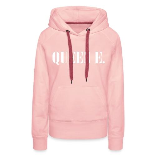 Queen E. Du bist die Königin! - Frauen Premium Hoodie
