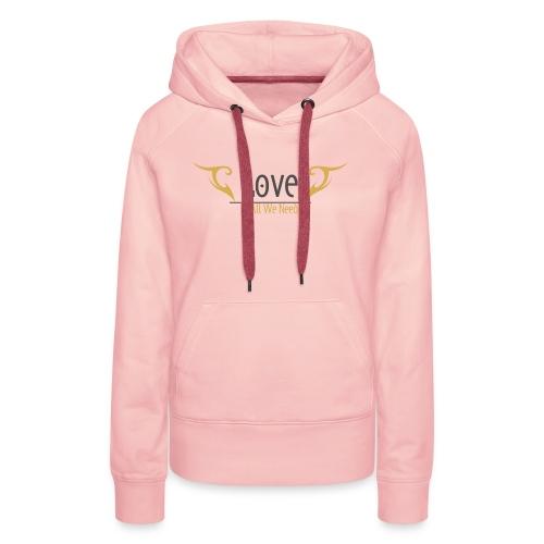 Love is all we need Tshirt - Women's Premium Hoodie