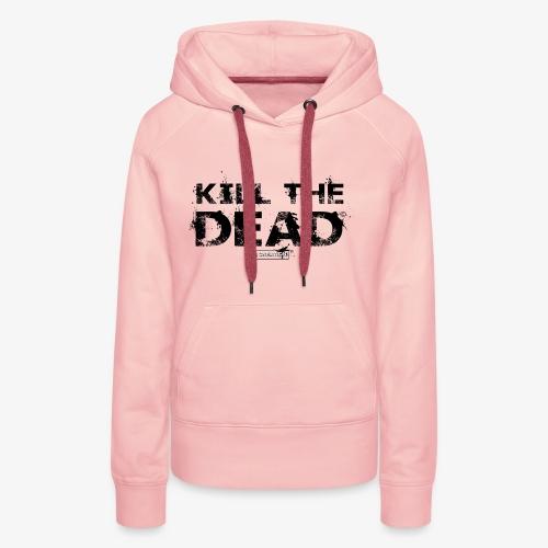 T-shirt Kill The Dead Basique style - Sweat-shirt à capuche Premium pour femmes