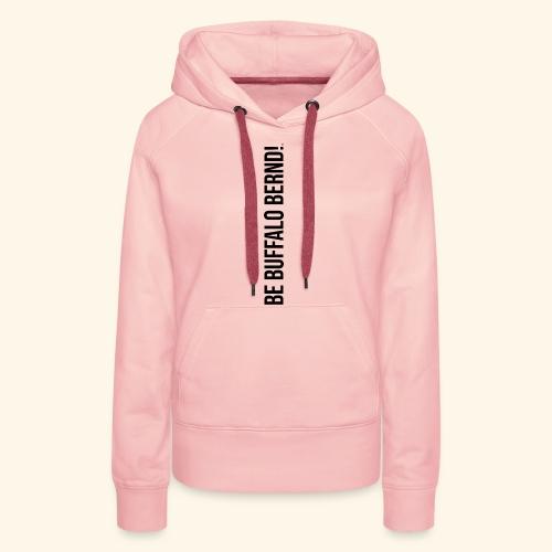 Be Buffalo Bernd! - Frauen Premium Hoodie