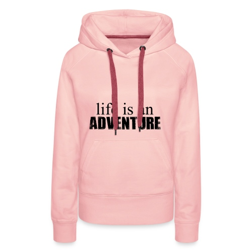 life is an ADVENTURE - Frauen Premium Hoodie