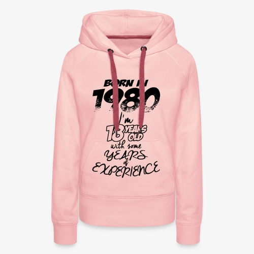 Born In 1980 With 18 Years Experience - Women's Premium Hoodie