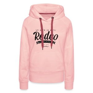 Life is a Rodeo - ride it! - Frauen Premium Hoodie