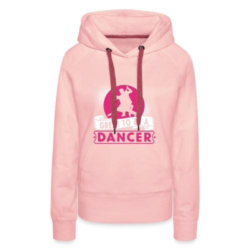 Great to be a Dancer - Frauen Premium Hoodie