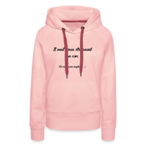 Il vaut mieux être saoûl que con! - Sweat-shirt à capuche Premium pour femmes
