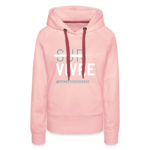 Vivre plutôt que survivre - Sweat-shirt à capuche Premium pour femmes