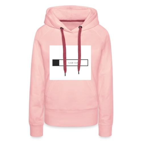 Live life shirt - Women's Premium Hoodie