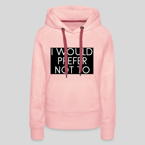 I would prefer not to - Frauen Premium Hoodie