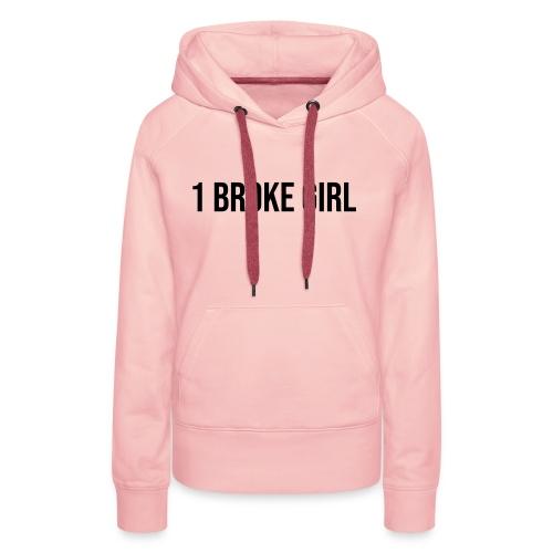 1 broke girl - Frauen Premium Hoodie