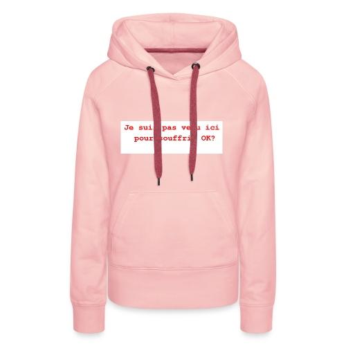 Je suis pas venu ici pour souffrir ok humour, c' - Sweat-shirt à capuche Premium pour femmes