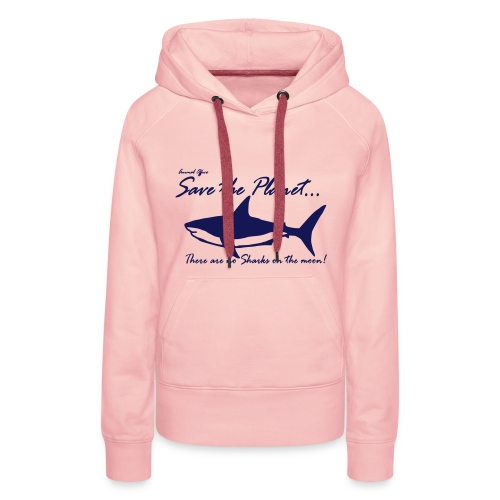 Save the planet there are no sharks on the moon - Frauen Premium Hoodie