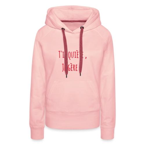 Tinquiète , je gère ! - Sweat-shirt à capuche Premium pour femmes