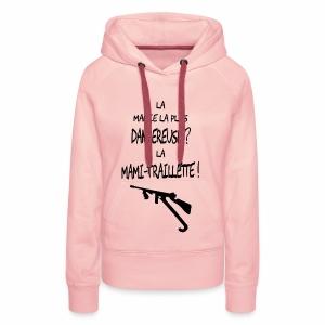 La Mamie la plus dangereuse ? La Mami-traillette ! - Sweat-shirt à capuche Premium pour femmes