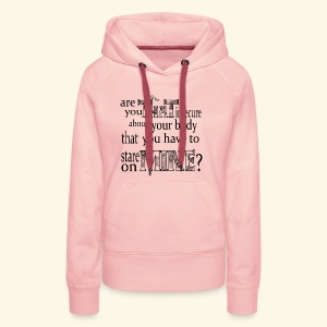 Are you THAT insecure about your Body... - Frauen Premium Hoodie
