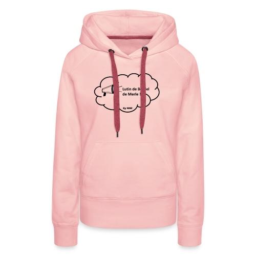 Lutin de Bordel de Merle !!! - Sweat-shirt à capuche Premium pour femmes