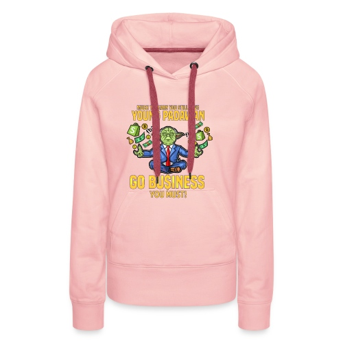 Yoda say's GO BUSINESS! - Frauen Premium Hoodie