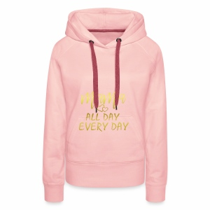 Mama All Day Every Day Graphic Shirt Funny Mother - Frauen Premium Hoodie
