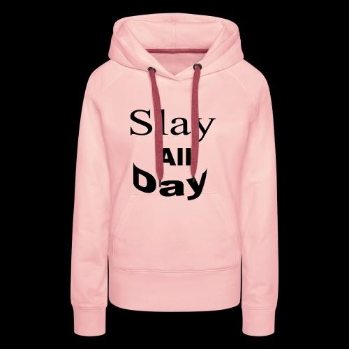 Slay All Day hoodie - Women's Premium Hoodie
