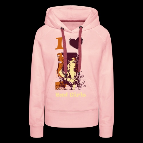 I Love Bad Girls - Frauen Premium Hoodie