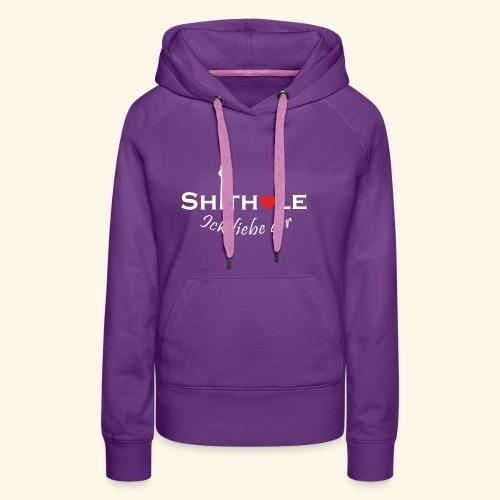 Shithole ick liebe dir - Shithole Berlin Edition - Frauen Premium Hoodie