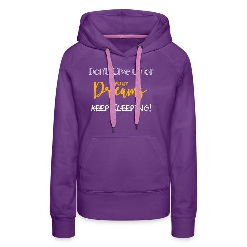 Don't Give up on your Dreams - Felpa con cappuccio premium da donna