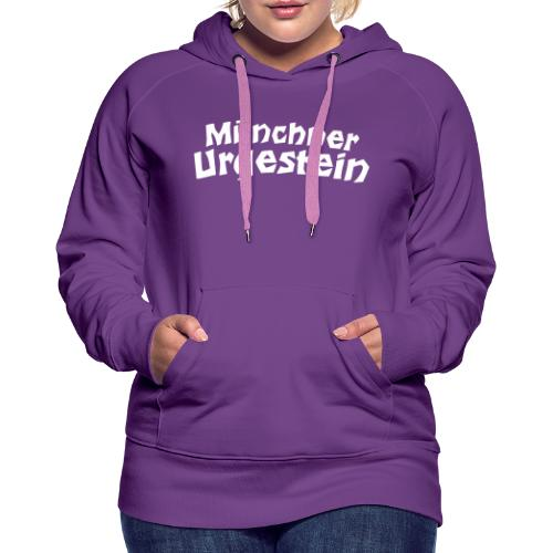 Münchner Urgestein - Frauen Premium Hoodie