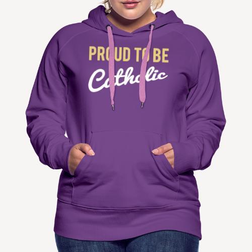 PROUD TO BE CATHOLIC - Women's Premium Hoodie