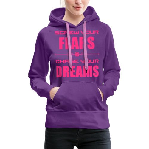 Screw your Fears - Chase your Dreams - Frauen Premium Hoodie
