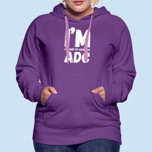 I'm ADC main - Premium hettegenser for kvinner