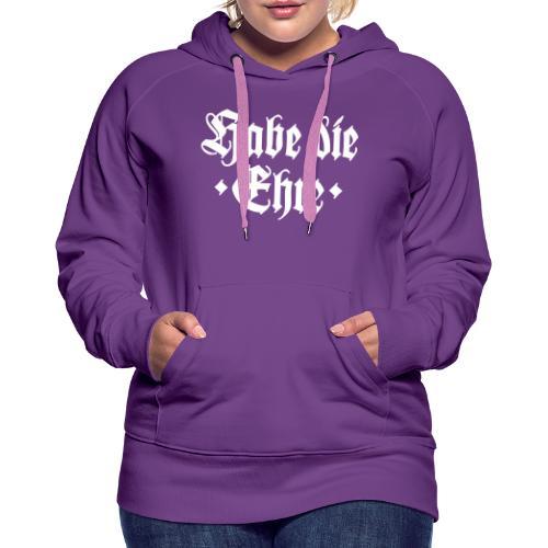 Habe die Ehre - Frauen Premium Hoodie